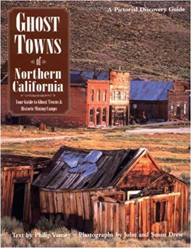 ghost towns of northern california philip varney john drew susan